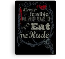 Whenever feasible, one should always try to eat the rude. - Hannibal Canvas Print