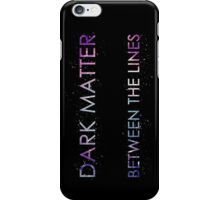 Dark Matter Between The Lines iPhone Case/Skin