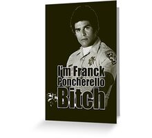 I'm Franck Poncherello B*tch  Greeting Card