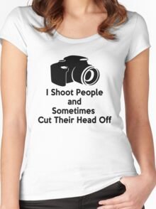 Photographers - I shoot people and sometimes cut their heads off Women's Fitted Scoop T-Shirt