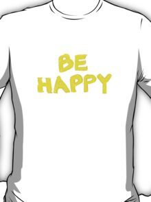 Be Happy, colorful hand writing on paper, happiness conceptual image T-Shirt