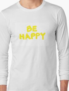 Be Happy, colorful hand writing on paper, happiness conceptual image Long Sleeve T-Shirt