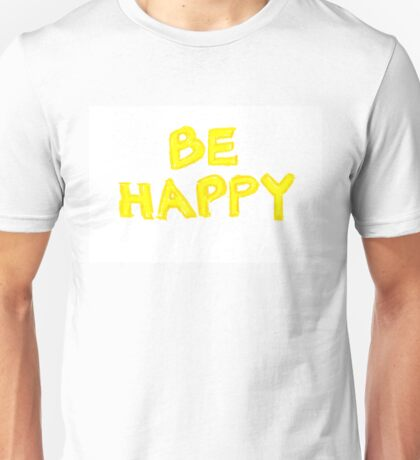 Be Happy, colorful hand writing on paper, happiness conceptual image Unisex T-Shirt