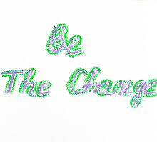 Be the change, colorful hand writing on paper, lifestyle change conceptual image by Stanciuc