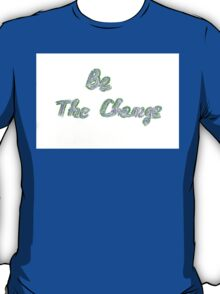 Be the change, colorful hand writing on paper, lifestyle change conceptual image T-Shirt