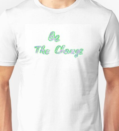 Be the change, colorful hand writing on paper, lifestyle change conceptual image Unisex T-Shirt