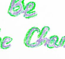 Be the change, colorful hand writing on paper, lifestyle change conceptual image Sticker