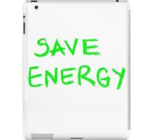 Save Energy  iPad Case/Skin