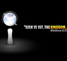 SEEK YE FIRST, THE KINGDOM OF GOD. by webart