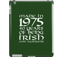 Cool 'Made in 1975, 40 Years of Being Irish and Awesome' T-shirts, Hoodies, Accessories and Gifts iPad Case/Skin