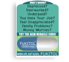 When Life Just Sucks - Fukitol - Funny Pharmaceutical T Shirt Canvas Print