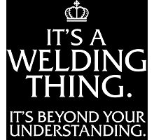 Amazing 'It's a Welding Thing. It's Beyond Your Understanding.' T-shirts, Hoodies, Accessories and Gifts Photographic Print
