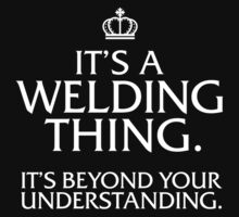 Amazing 'It's a Welding Thing. It's Beyond Your Understanding.' T-shirts, Hoodies, Accessories and Gifts by Albany Retro