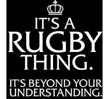 Limited-Edition 'It's a Rugby Thing. It's Beyond Your Understanding.' T-shirts, Hoodies, Accessories and Gifts Photographic Print