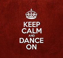 Keep Calm and Dance On - Glossy Red Leather by sitnica