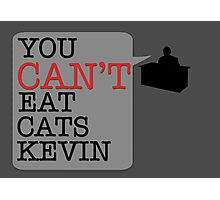 You cant eat cats Kevin (the Office US) Photographic Print