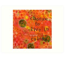Choose to Live in Color Art Print