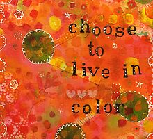 Choose to Live in Color by Lorie Fuller