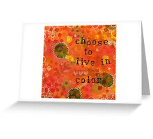 Choose to Live in Color Greeting Card