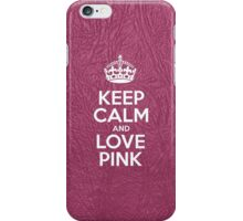 Keep Calm and Love Pink - Glossy Pink Leather iPhone Case/Skin