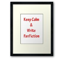 Keep Calm and Write FanFiction Framed Print
