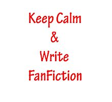 Keep Calm and Write FanFiction Photographic Print