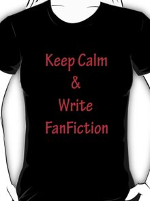Keep Calm and Write FanFiction T-Shirt