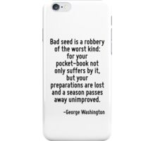 Bad seed is a robbery of the worst kind: for your pocket-book not only suffers by it, but your preparations are lost and a season passes away unimproved. iPhone Case/Skin