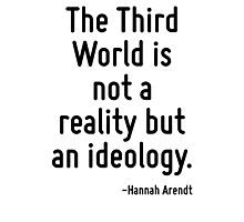 The Third World is not a reality but an ideology. Photographic Print