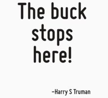 The buck stops here! by Quotr