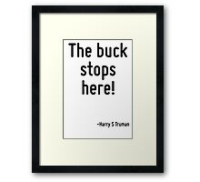 The buck stops here! Framed Print
