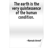 The earth is the very quintessence of the human condition. Poster