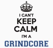 I cant keep calm Im a GRINDCORE by icant