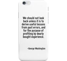 We should not look back unless it is to derive useful lessons from past errors, and for the purpose of profiting by dearly bought experience. iPhone Case/Skin