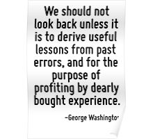 We should not look back unless it is to derive useful lessons from past errors, and for the purpose of profiting by dearly bought experience. Poster