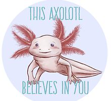 Positive Axolotl Affirmations by awesomegerog