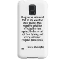 I beg you be persuaded that no one would be more zealous than myself to establish effectual barriers against the horrors of spiritual tyranny, and every species of religious persecution. Samsung Galaxy Case/Skin