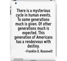 There is a mysterious cycle in human events. To some generations much is given. Of other generations much is expected. This generation of Americans has a rendezvous with destiny. iPad Case/Skin