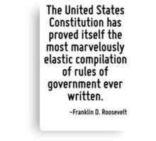 The United States Constitution has proved itself the most marvelously elastic compilation of rules of government ever written. Canvas Print