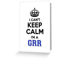 I cant keep calm Im a GRR Greeting Card