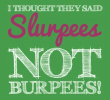 I Thought They Said Slurpees, not Burpees! Kids Clothes