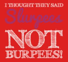 I Thought They Said Slurpees, not Burpees! Kids Tee