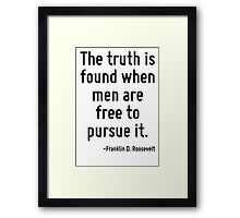 The truth is found when men are free to pursue it. Framed Print