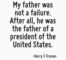 My father was not a failure. After all, he was the father of a president of the United States. by Quotr