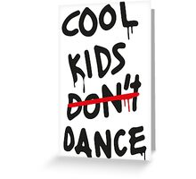 Cool Kids Don't Dance Greeting Card