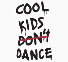 Cool Kids Don't Dance by TriangleOG