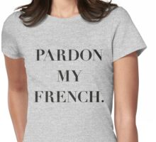 Pardon My French. Womens Fitted T-Shirt
