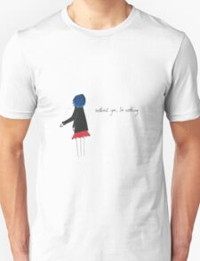 Without you, I'm nothing (1) T-Shirt