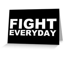 Fight Everyday Greeting Card