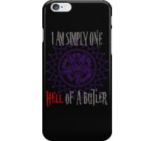 Simply one hell of a butler iPhone Case/Skin
